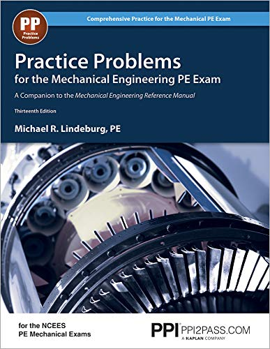 Practice Problems for the Mechanical Engineering PE Exam, 13th Ed (Comprehensive Practice for the Mechanical Pe Exam) (Best Companies For Materials Science Engineers)