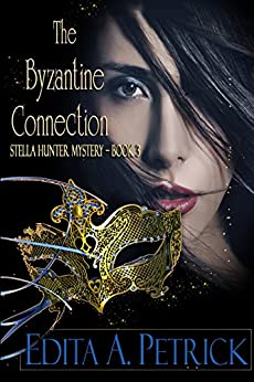 The Byzantine Connection (Stella Hunter Mystery Book 3) by [Petrick, Edita A]
