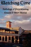 WATCHING TIME: Anthology of Prizewinng Essays & Short Stories, John Howard Reid, 184728969X