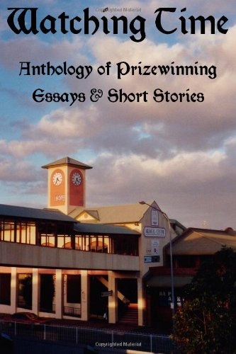 WATCHING TIME: Anthology of Prizewinng Essays & Short Stories (Tim Howard Shorts)
