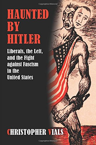 Haunted by Hitler: Liberals, the Left, and the Fight against Fascism in the United States