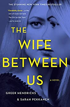 The Wife Between Us: A Novel by [Hendricks, Greer, Pekkanen, Sarah]