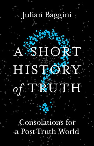 A short history of truth consolations for a post truth world a short history of truth consolations for a post truth world by baggini fandeluxe Choice Image