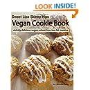 Sweet Lips Skinny Hips Vegan Cookie Book: Sinfully Delicious Vegan Wheat-free Cookies