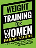 Weight Training for Women: 9-Step Beginner's Guide for Women to Slim Down, Tone Up & Burn Fat FASTER!