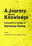 A Journey Through Knowledge: Festschrift in Honour of Hortensia Parlog (English, Spanish, French, Italian, German, Japanese, Chinese, Hindi and Korean Edition), Lumini a Fren iu, Loredana Pung, 1443839698