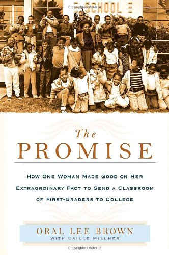 The Promise: How One Woman Made Good on Her Extraordinary Pact to Send a Classroom of 1st Graders to College PDF