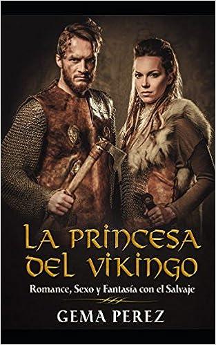 La Princesa del Vikingo: Romance, Sexo y Fantasía con el Salvaje Novela de Fantasía, Romance y Erótica: Amazon.es: Gema Perez: Libros