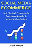 Social Media Ecommerce: Sell Physical Products via Facebook Shopify  & Instagram Marketing