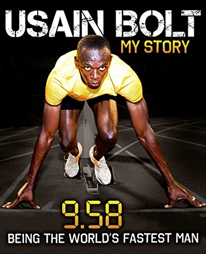 Usain Bolt: My Story: 9.58: Being the World's Fastest Man (Usain Bolt Fastest Man In The World)