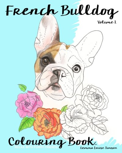 French Bulldog Colouring Book.: Relax with furry friends (Frenchies) (Volume 1)]()