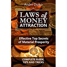 Law of Money Attraction: Effective Top Secrets of Material Prosperity, Tips & Tricks, Real Magic Practices (I Will Teach You How To Be Unrivaled) by Andrii Duiko