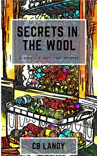 Secrets in the Wool (Nettie's Knit Shop Book 1) by [Landy, CB]