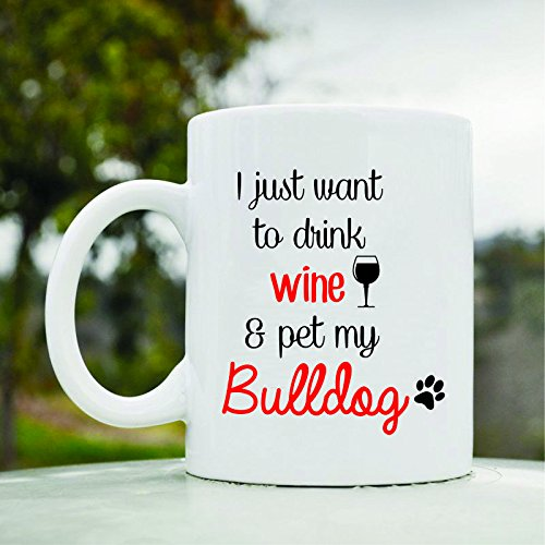 Price comparison product image I Just Want to Drink Wine and Pet My Bulldog Dog Pet Cute Funny 11oz Ceramic Coffee Mug Cup