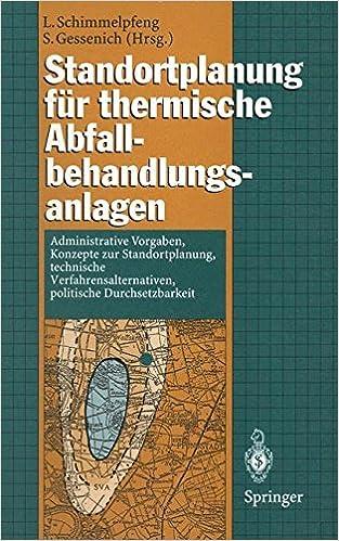 Book Standortplanung für thermische Abfallbehandlungsanlagen: Administrative Vorgaben, Konzepte zur Standortplanung, technische Verfahrensalternativen, politische Durchsetzbarkeit
