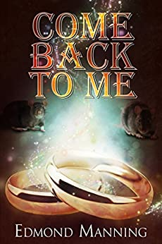 Come Back To Me (The Lost and Founds Book 5) by [Manning, Edmond]