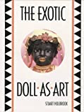 The Exotic Doll As Art, Stuart Holbrook, 0912823321
