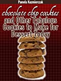 Delicious Cookie Recipes - Chocolate Chip Cookies and Other Fabulous Cookies to Make For Dessert Today (Chocolate Chip Lover's Series Book 1)