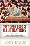 Tony Evans' Book of Illustrations: Stories, Quotes, and Anecdotes from More Than 30 Years of Preaching and Public Speaking