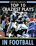 img - for Top 10 Craziest Plays in Football (Sports Greats) book / textbook / text book