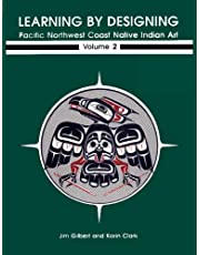 Learning by Designing: Pacific Northwest Coast Native Indian Art, Vol. 2