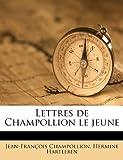 Lettres de Champollion le Jeune, Jean Francois Champollion and Hermine Hartleben, 1178899381