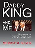 Daddy King and Me, Murray M. Silver, 0982258321