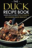 The Duck Recipe Book - Tender and Flavorful Duck Cookbook: 25 Cooking Duck Delicacy