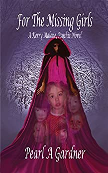 For the Missing Girls: A Kerry Malone, Psychic Novel by [Gardner, Pearl A]