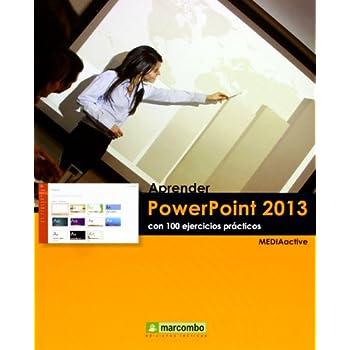 Aprender Power Point 2013 Con 100 Ejercicios Prácticos (APRENDER...CON 100 EJERCICIOS PRÁCTICOS)