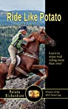 coleman 2015 - RIDE LIKE POTATO: LEARN TO ENJOY TRAIL RIDING MORE THAN EVER FROM THE WINNER OF THE 2015 TEVIS CUP RACE
