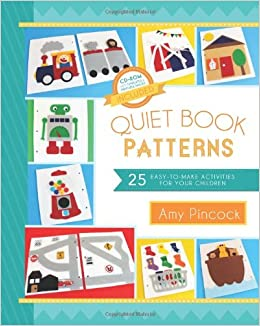 Quiet Book Patterns: 25 Easy-to-Make Activities for Your Children: Amy Pincock: 9781462112456