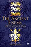 The Ancient Enemy : England, France and Europe from the Angevins to the Tudors 1154-1558, Vale, Malcolm, 1847251773