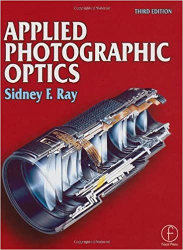 Applied Photographic Optics: Lenses and Optical Systems for Photography, Film, Video and Digital Imaging
