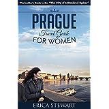 Prague: The Complete Insiders Guide for Women Traveling to Prague (Travel Czech Republic Eastern Europe Guidebook) (Eastern Europe Czech Republic General Short Reads Women Travel)