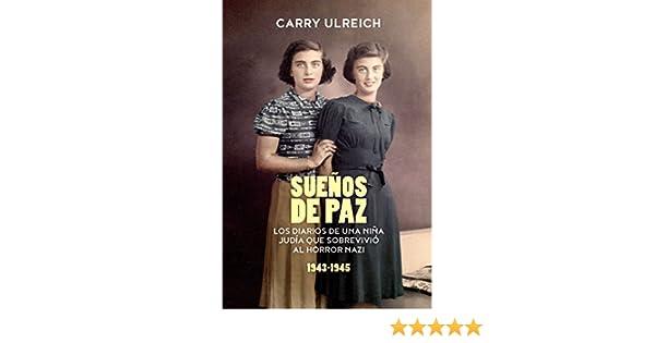 Suenos de paz: Los diarios de una nina judía que sobrev eBook: Carry Ulreich: Amazon.es: Tienda Kindle