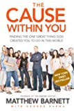 The Cause within You: Finding the One Great Thing God Created You to Do in This World