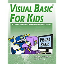 Visual Basic For Kids: A Step by Step Computer Programming Tutorial (English Edition)