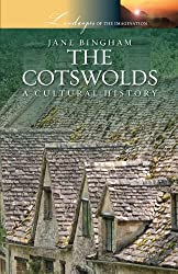 The Cotswolds: A Cultural History (Landscapes of the Imagination)