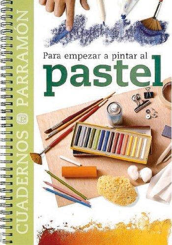 Descargar Libro Para Empezar A Pintar Al Pastel Equipo Parramon