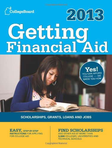 Getting Financial Aid 2013: All-new seventh edition (College Board Guide to Getting Financial Aid)
