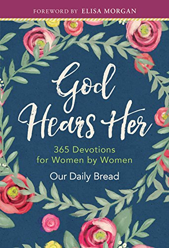 God Hears Her: 365 Devotions for Women by Women (Bible Verses To Help With Worry And Stress)