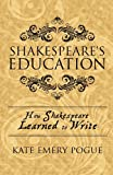 Shakespeare's Education, Kate Emery Pogue, 146267870X