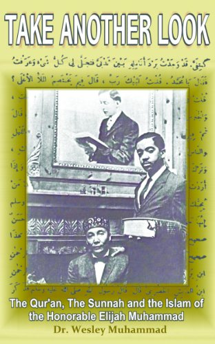 Take Another Look: The Quran, the Sunnah and the Islam of the Honorable Elijah Muhammad (History Of The Nation Of Islam Elijah Muhammad)