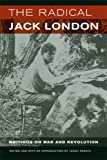 The Radical Jack London : Writings on War and Revolution, London, Jack, 0520255461
