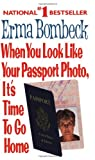 When You Look Like Your Passport Photo, It's Time to Go Home, Erma Bombeck, 0061099813