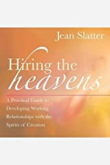 Hiring the Heavens: A Practical Guide to Developing Working Relationships with the Spirits of Creation Paperback