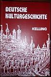 Deutsche Kulturgeschichte, Kelling, H. W., 003085508X