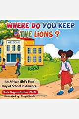Where Do You Keep The Lions?: An African Girl's First Day of School in America Paperback