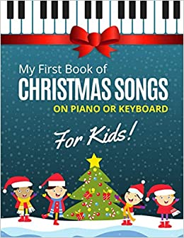 My First Book of Christmas Songs on Piano or Keyboard for Kids!: Popular Classical Carols of All Time for the Beginning Pianist: children, seniors, ... sheet notes with names + Lyric, very easy.